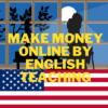 make money online by englsih teaching